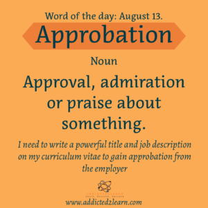 Vocabulary August series   Approbation:  Approval, admiration or praise about something.