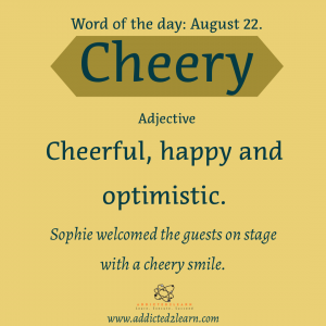 Vocabulary August series:  Cheery: Cheerful, happy and optimistic.