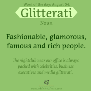 Vocabulary August series  Glitterati:  Fashionable, glamorous, famous and rich people.