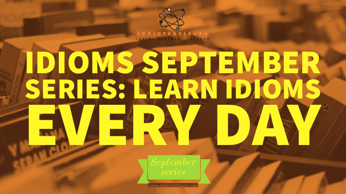 Idioms September Series: Learn a new idiom every day
