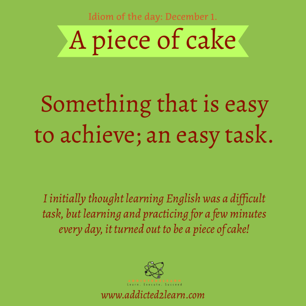 Idiom of the day - A piece of cake.