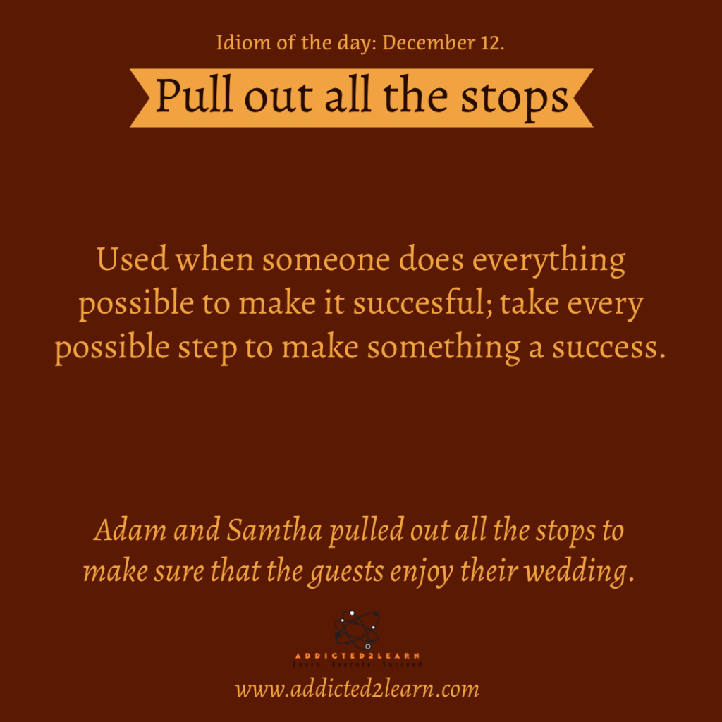 Idioms and Phrases December Series: Pull out all the stops.