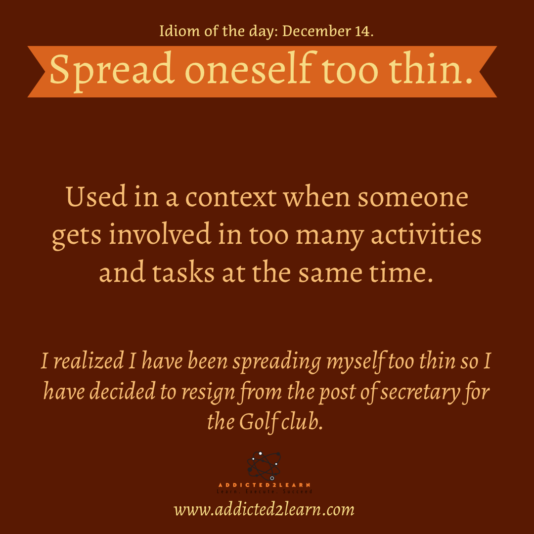 Idioms and Phrases December Series: Spread oneself too thin.