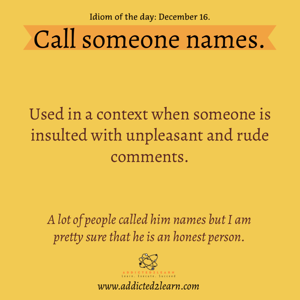 Idioms and Phrases December Series:  Call someone names: