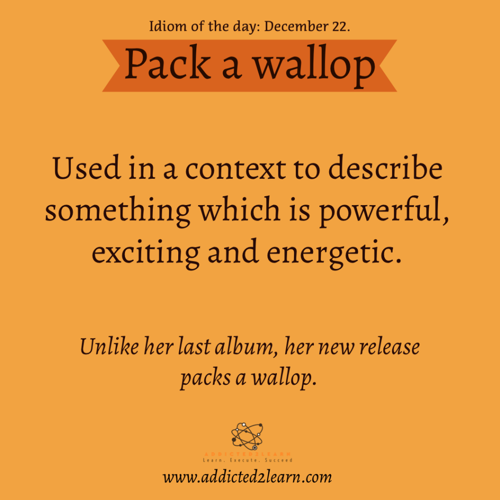 Idioms and Phrases December Series:  Pack a wallop: