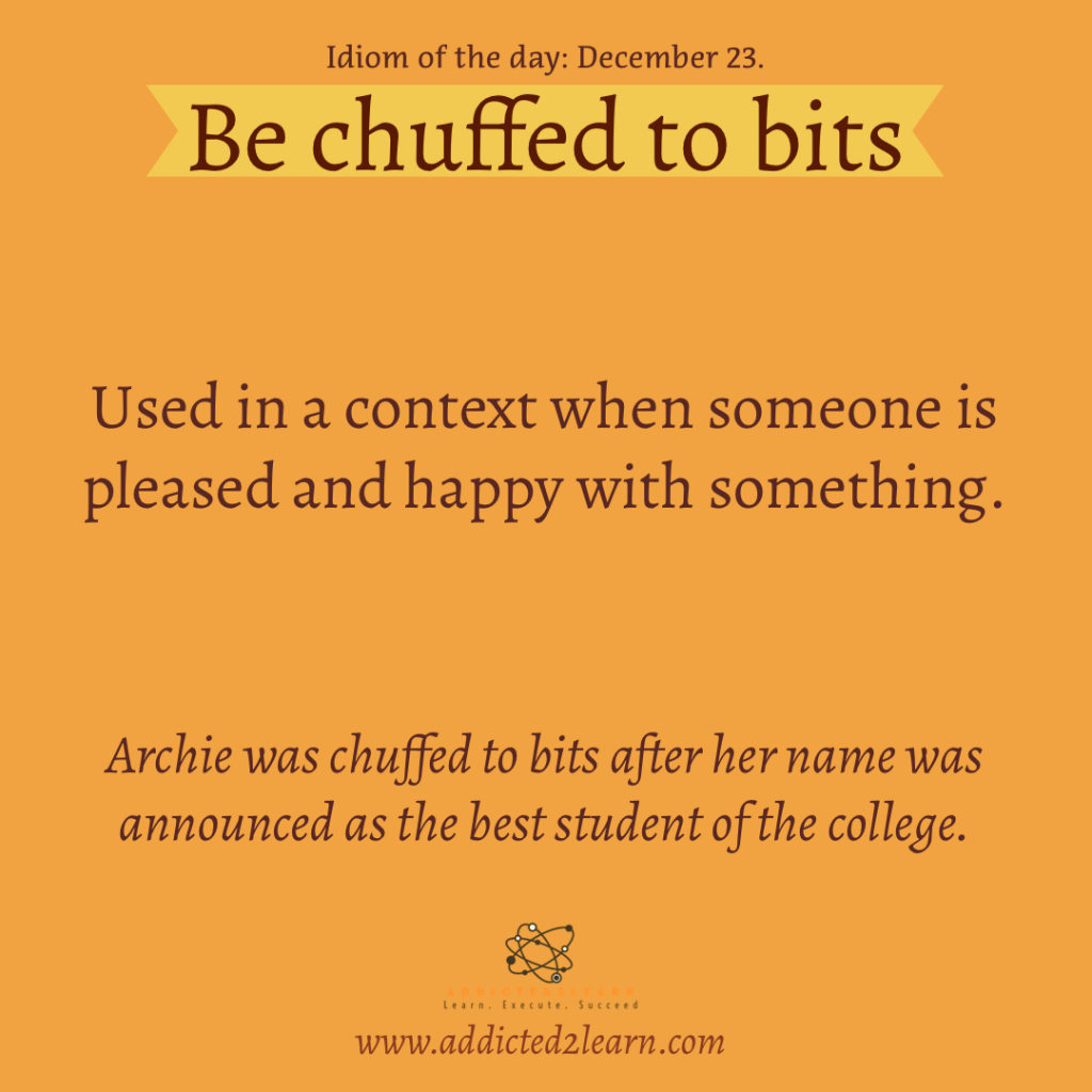 Idioms and Phrases December Series: Be chuffed to bits: