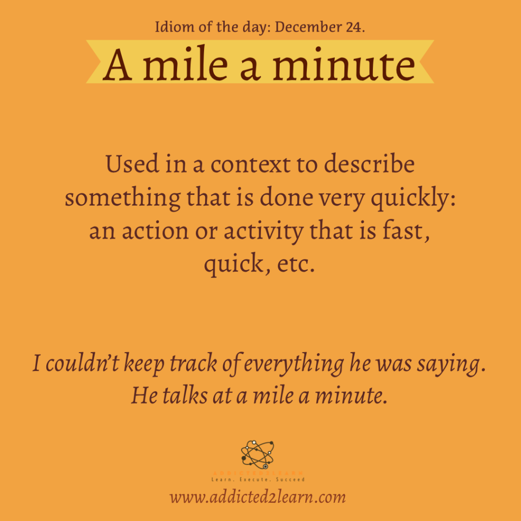 Idioms and Phrases December Series:  A mile a minute: