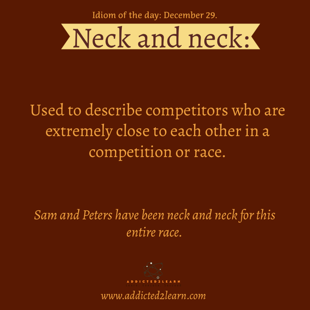 Idiom of the day: Neck and neck.