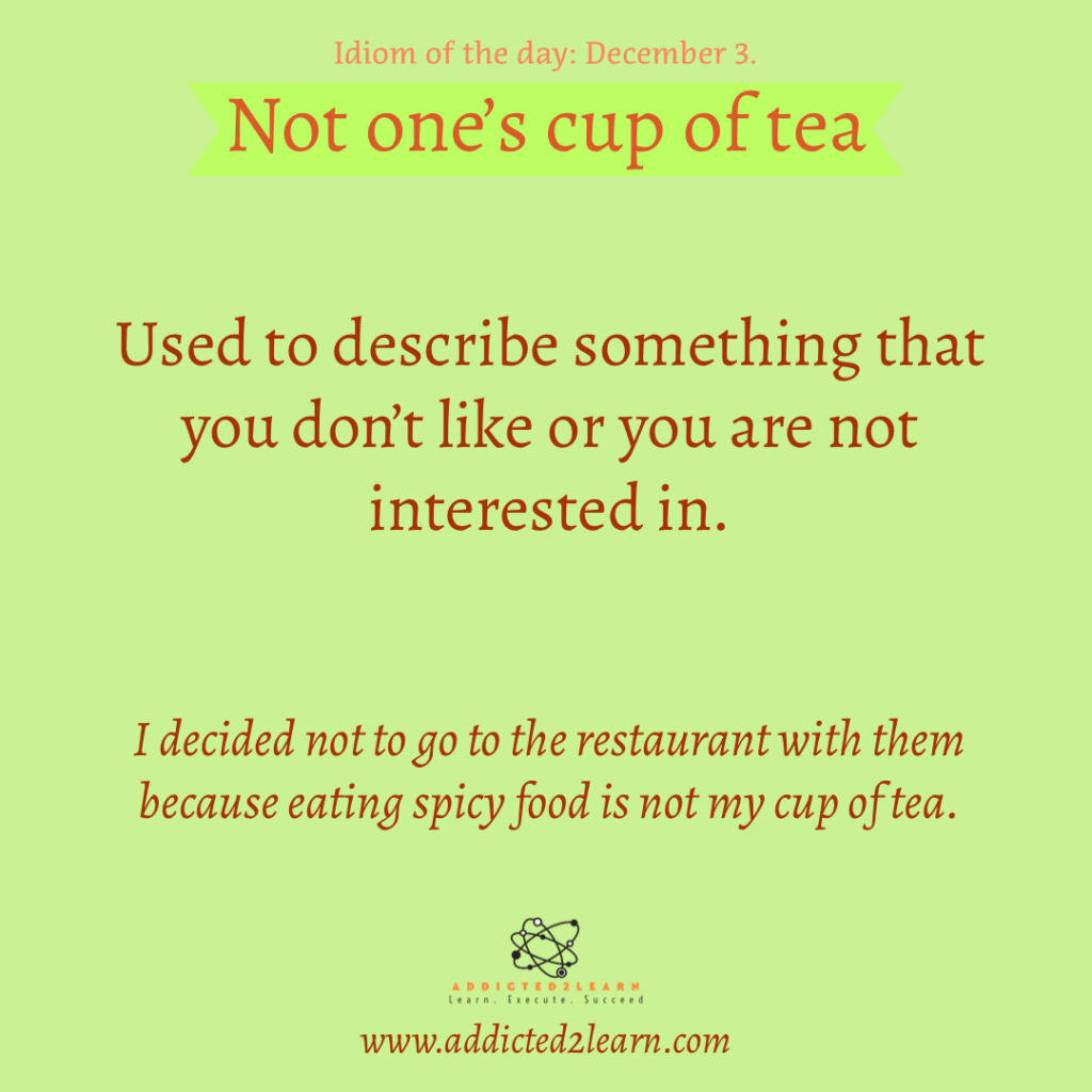 Idioms and Phrases December Series:  Not one's Cup of tea