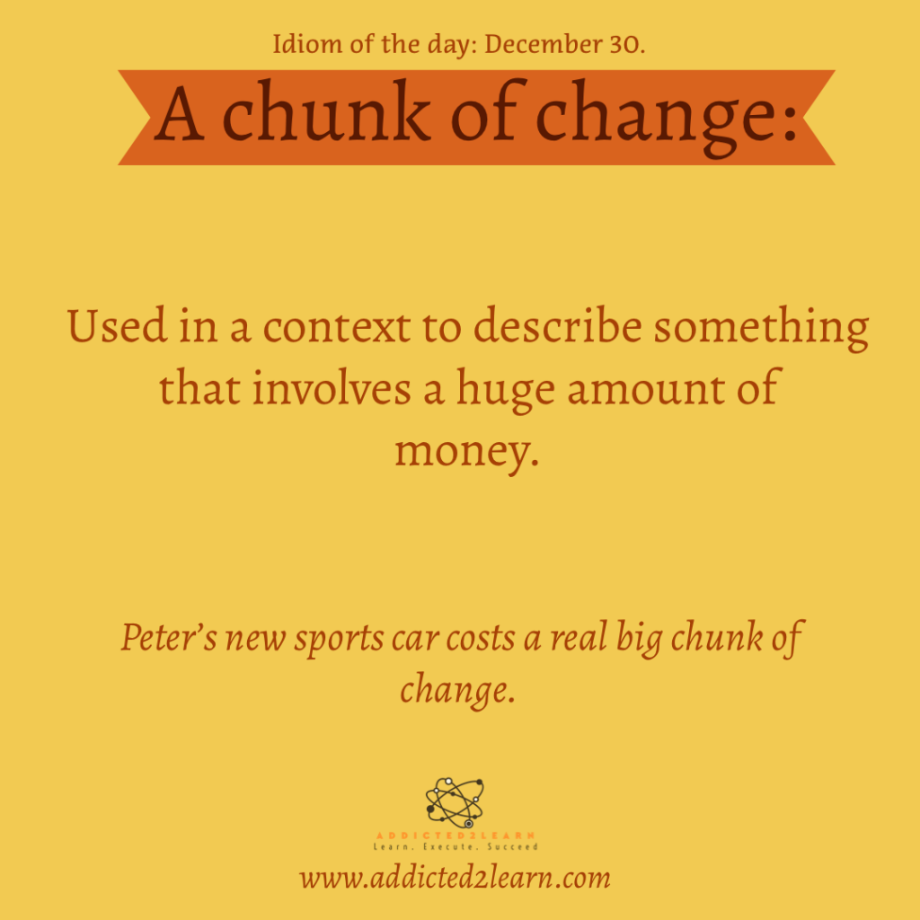 Idioms and Phrases December Series:  A chunk of change.