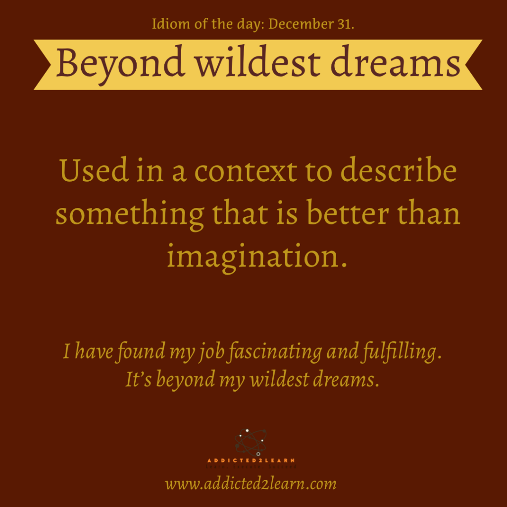 Idioms and Phrases December Series:  Beyond wildest dreams: