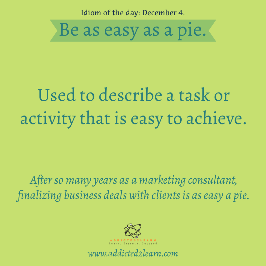 Idioms and Phrases December Series: Be as easy as a pie.