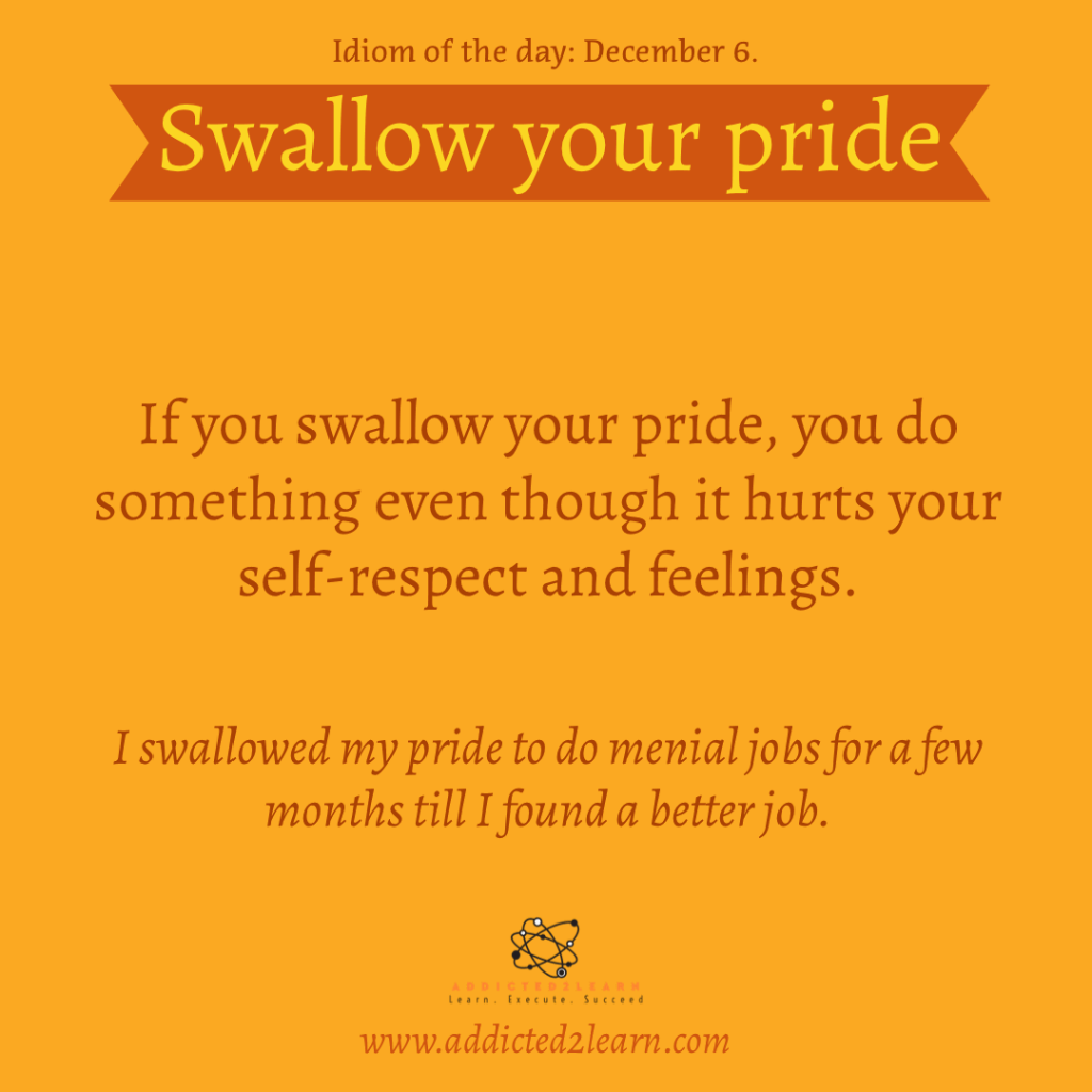Idioms and Phrases December Series:  Swallow your pride: