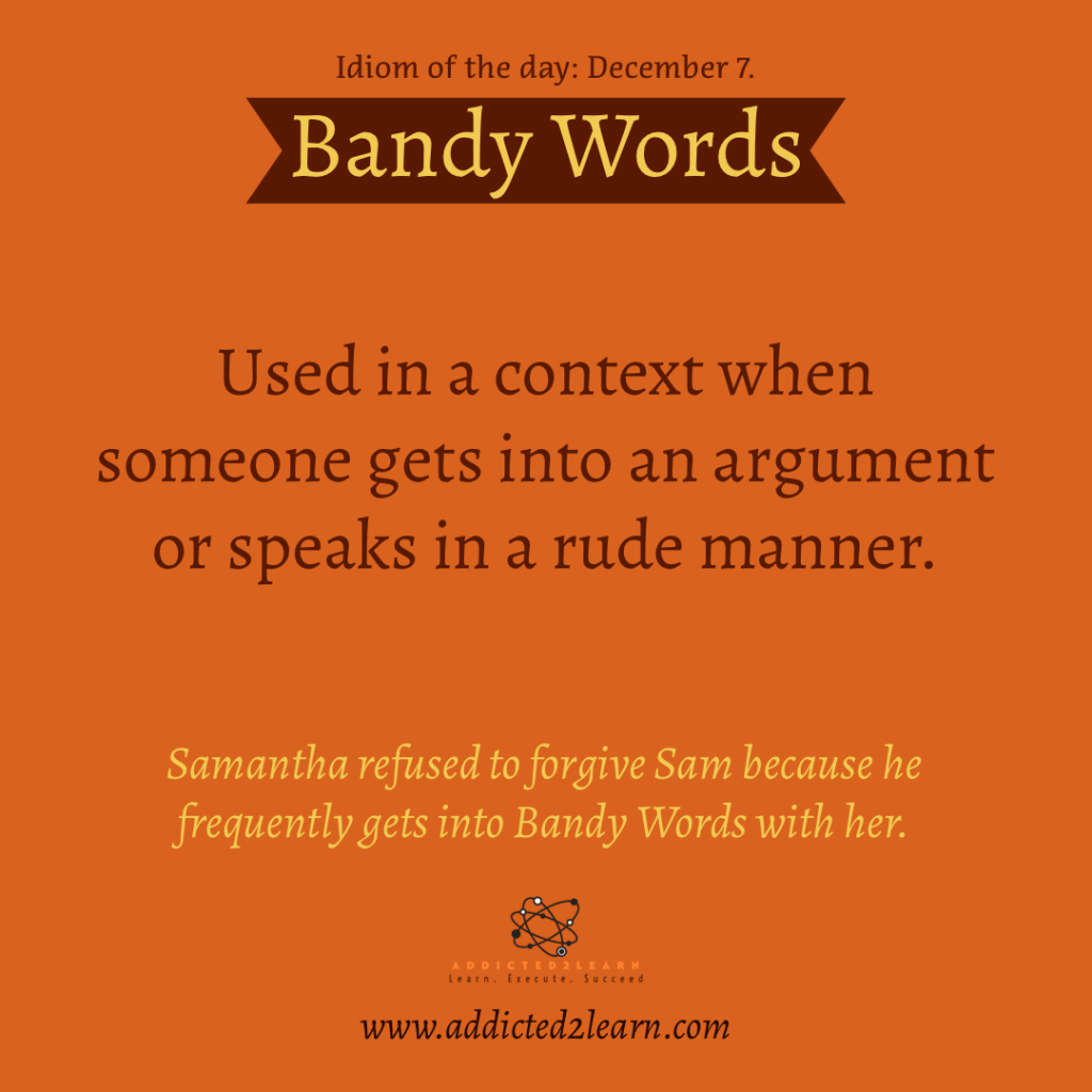 Idioms and Phrases December Series: Bandy Words.