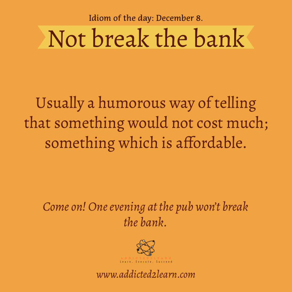 Idioms and Phrases December Series: Not break the bank.