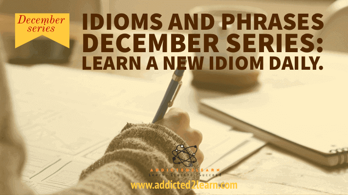 Idiom of the day - December series.