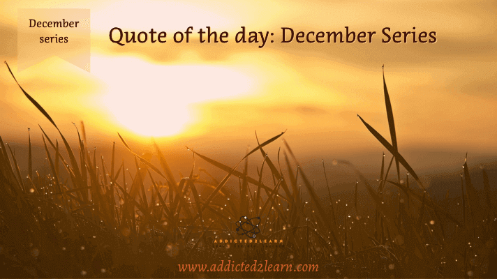 Quote of the day December Series: Inspiration every day.