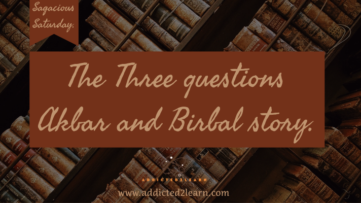 The three Questions - Akbar Birbal story: Sagacious Saturday.