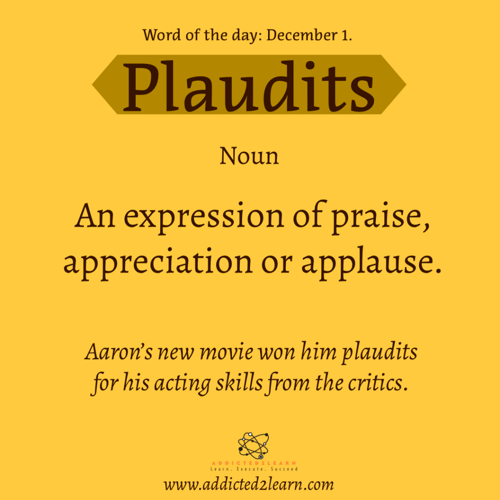 Word of the day October Series: December 1  Plaudits:  An expression of praise, appreciation or applause.
