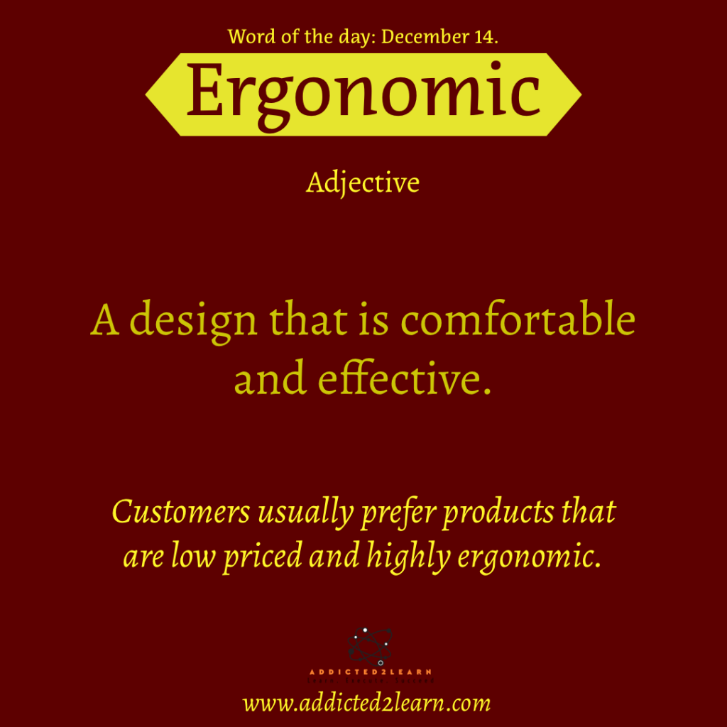 Word of the day December Series: Ergonomic:  A design that is comfortable and effective.