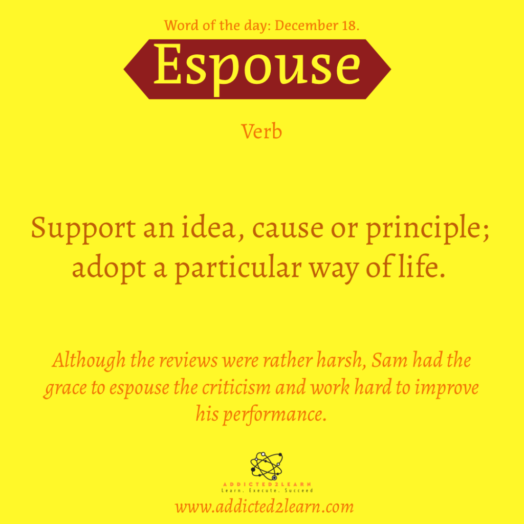 Word of the day December Series:  Espouse:   Support an idea, cause or principle; adopt a particular way of life.