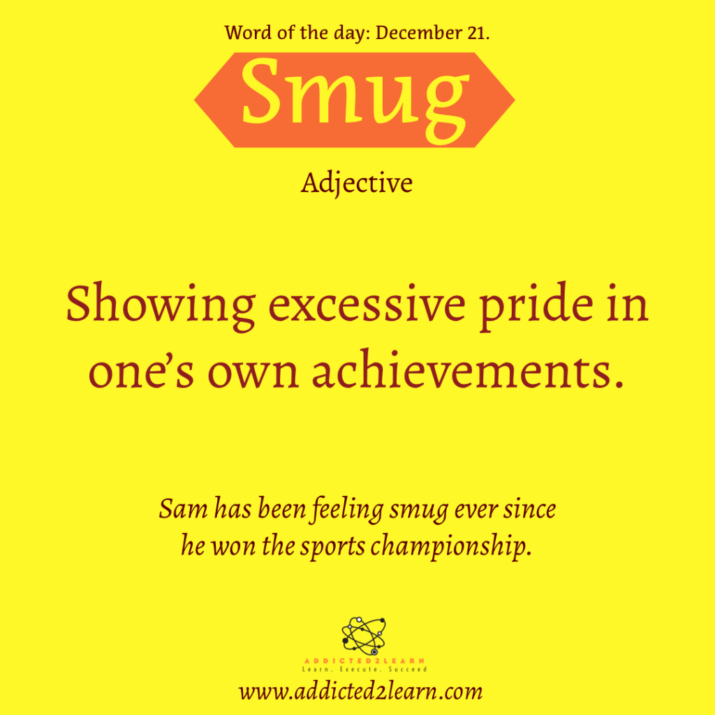 Smug: Showing excessive pride in one's own achievements.