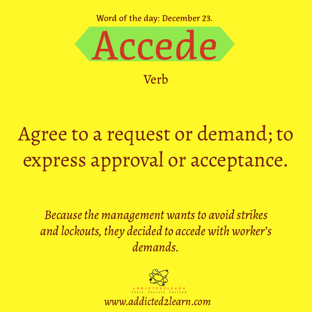 Word of the day  December Series: Accede: Agree to a request or demand; to express approval or acceptance.