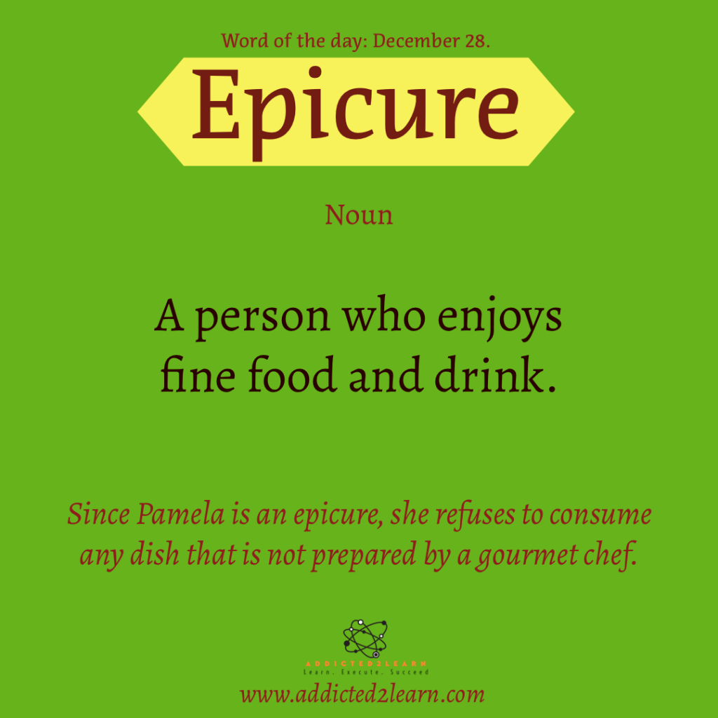 Word of the day  December Series:  Epicure: Noun: A person who enjoys fine food and drink.