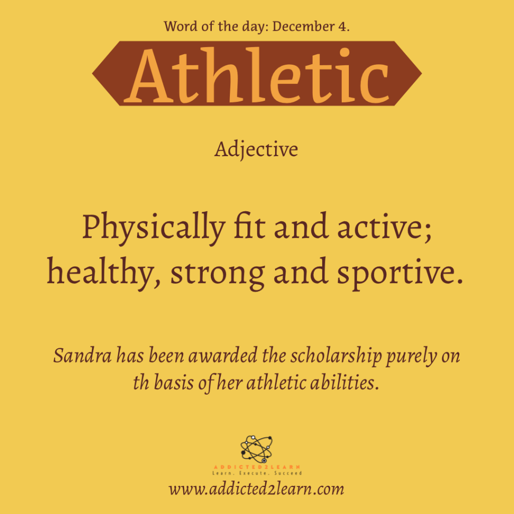 Word of the day December Series:  Athletic:  Physically fit and active, healthy, strong and sportive.