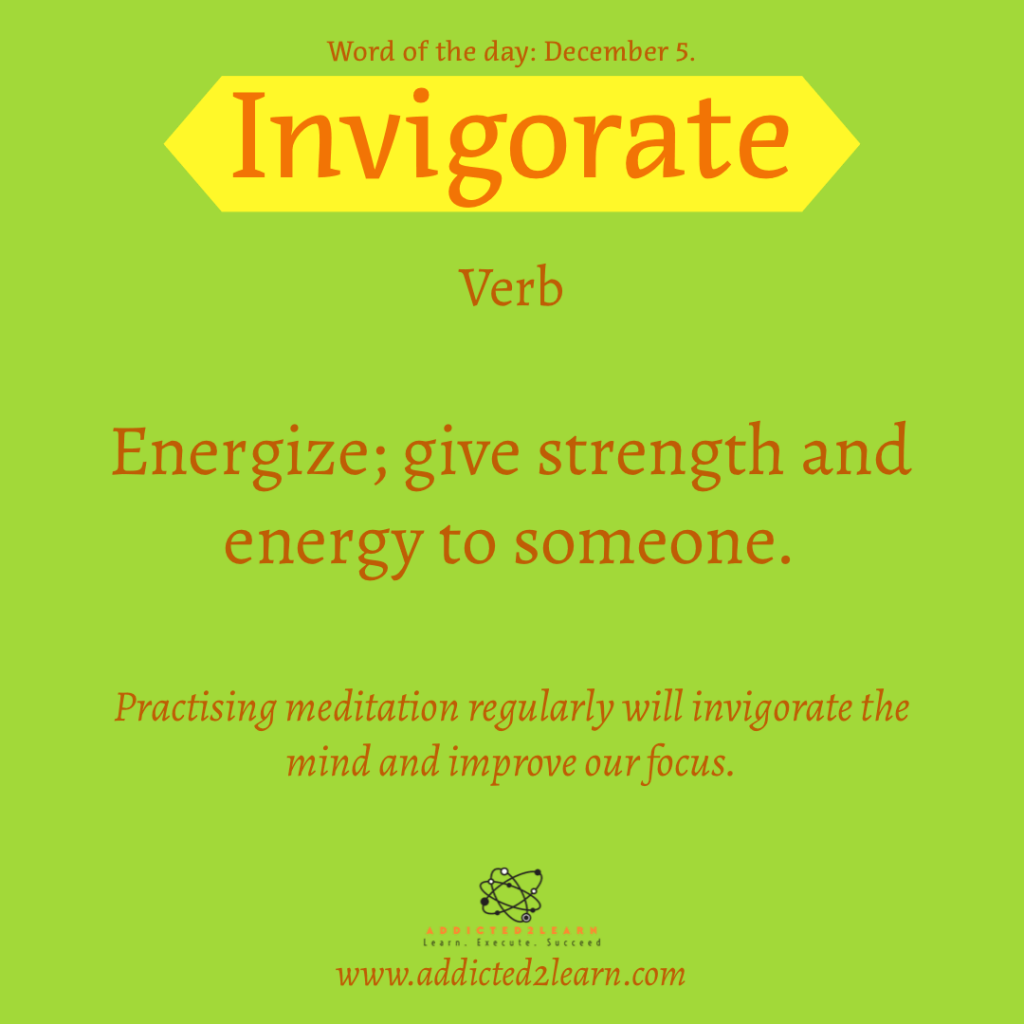Word of the day December Series:  Invigorate:  Energize; give strength and energy to someone.