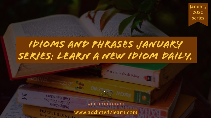 Idioms and phrases January series