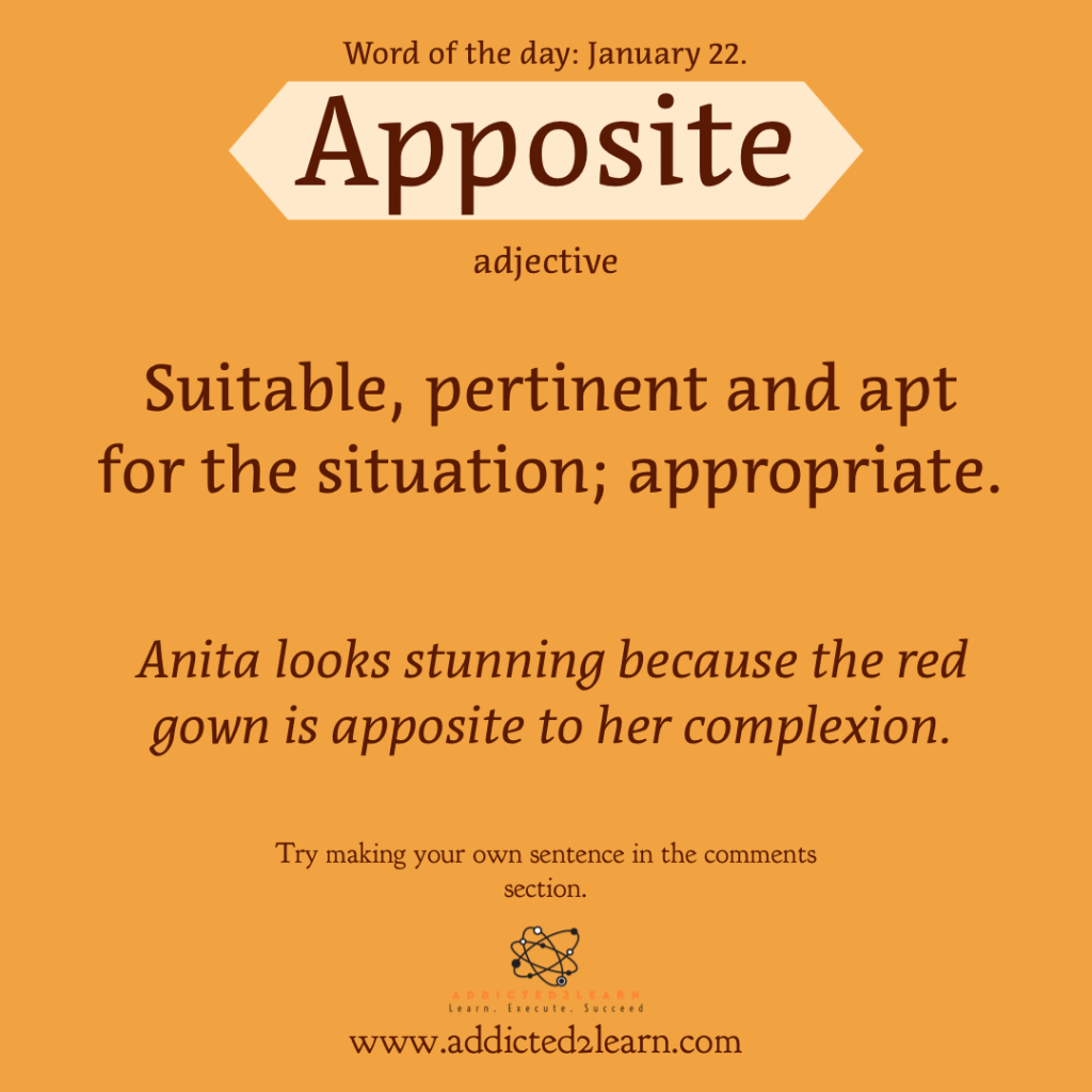 Word of the day: Appsoite: Suitable, pertinent and apt for the situation, appropriate.