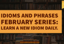 Idioms and Phrases February series.