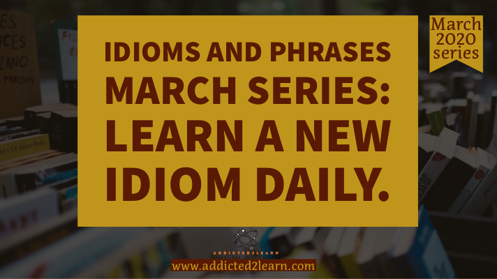 Idiom of the day March series.