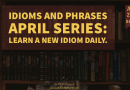 Idioms and Phrases April Series.