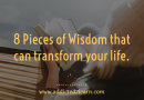 8 Pieces of Wisdom that can transform your life.