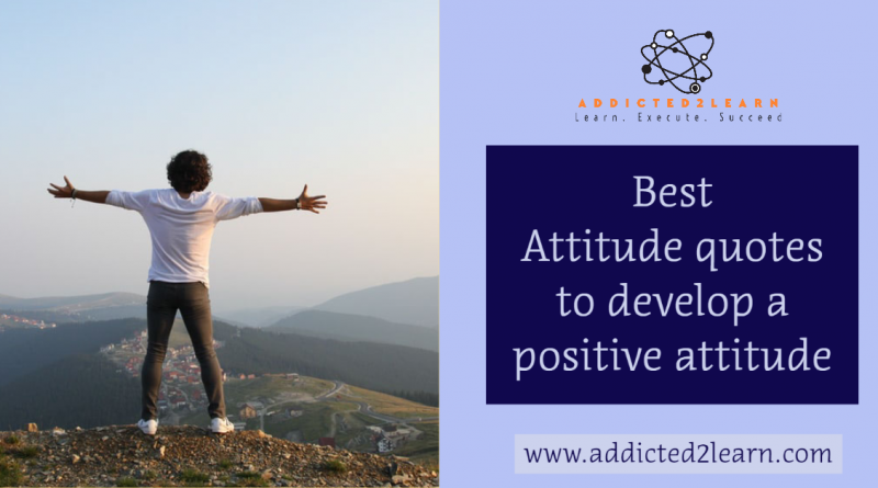 Best Attitude Quotes To Develop A Positive Attitude Addicted2learn Com