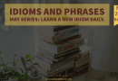 Idioms and Phrases May series