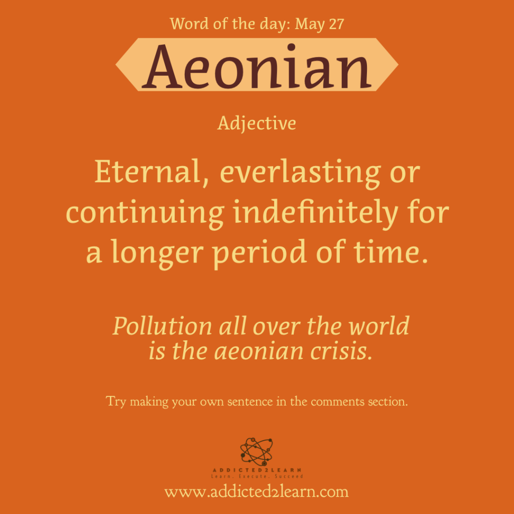 Word of the day May Series: Aeonian: Eternal, everlasting or continuing indefinitely for a longer period of time