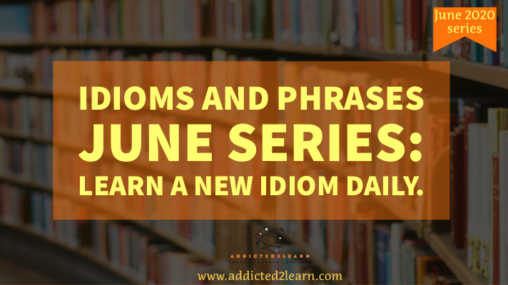 Idiom of the day June series