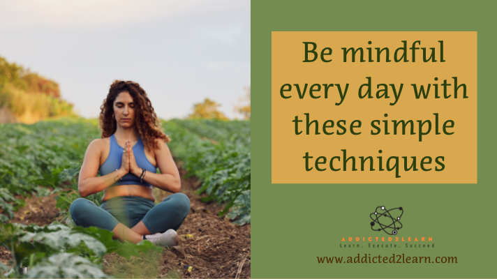 Be Mindful every day with these simple techniques