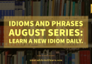 Idioms and Phrases August series