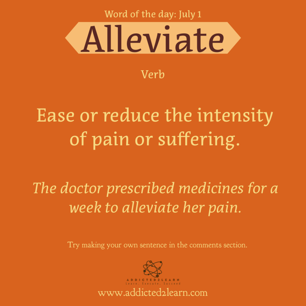 Word of the day July Series: July 1: Alleviate (Verb)  Ease or reduce the intensity of pain or suffering.