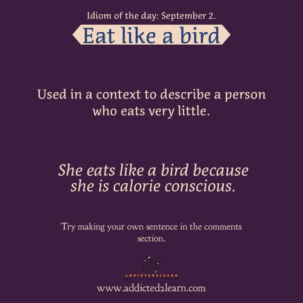 Idioms and Phrases September Series  Eat like a bird