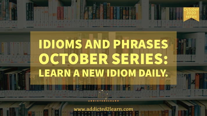 Idiom of the day October series